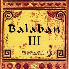 Balaban III / The Land of Fire - Music of Azerbaijan