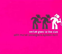 Sertab Goes to The Club / With Murat Uncuoglu & Aytekin Kurt