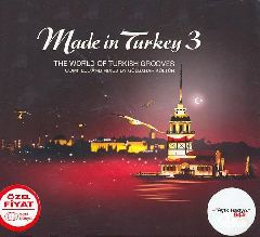 Made in Turkey 3 Compiled and Mixed by Gulbahar Kultur / The World Of Turhish Grooves
