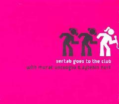 Sertab Goes to The Club / With Murat Uncuoglu & Aytekin Kurt